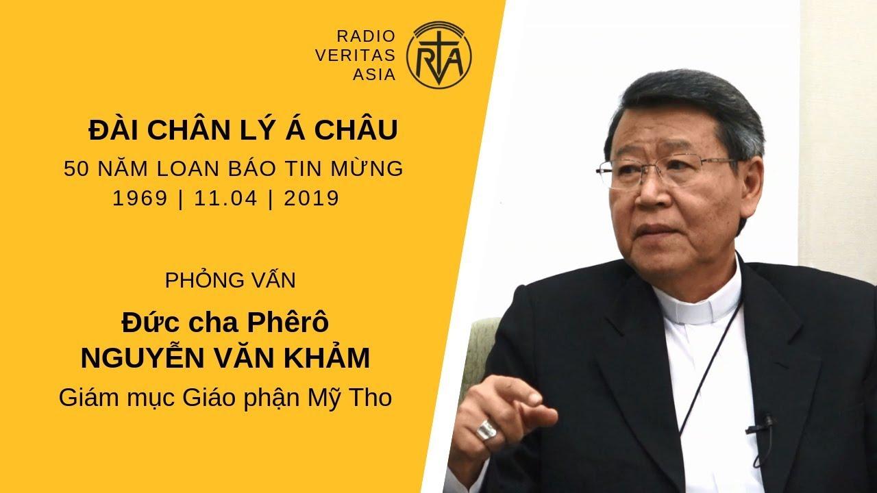 Phỏng vấn Đức cha Phêrô Nguyễn Văn Khảm nhân dịp Đài Chân lý Á châu (RVA) kỷ niệm 50 năm loan báo Tin Mừng